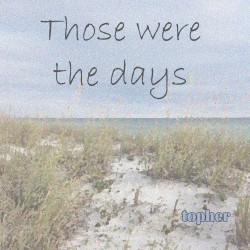 Topher McGill – Those Were the Days (single)