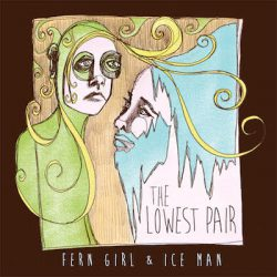 The Lowest Pair – Fern Girl & Ice Man