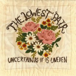 The Lowest Pair – Uncertain As It Is Uneven