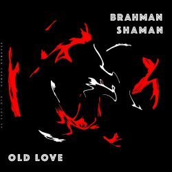 Brahman Shaman – Old Love