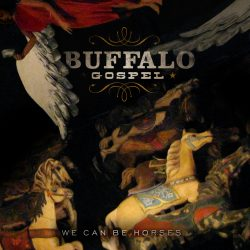 Buffalo Gospel – We Can Be Horses
