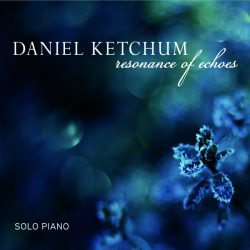 Daniel Ketchum – Resonance of Echoes