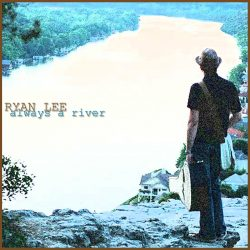 Ryan Lee – Always A River