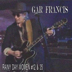 Gar Francis – Rainy Day Women #12 & 35 (single)