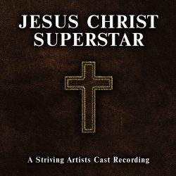 Striving Artists – Jesus Christ Superstar: A Striving Artists Cast Recording