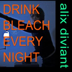 Alix Diviant – Drink Bleach Every Night