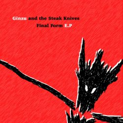 Ginzu and the Steak Knives – Final Form E.P