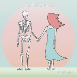 Highland Kites – I'm Not Weak
