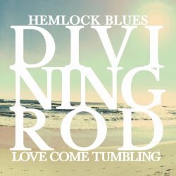 Divining Rod – Hemlock Blues / Love Come Tumbling (single)