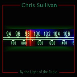 Chris Sullivan – By the Light of the Radio (single)