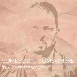 Tim Cheesebrow – Somebody, Somewhere