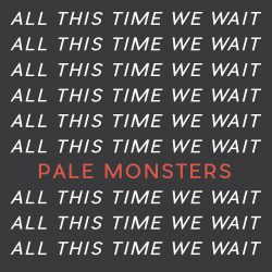 Pale Monsters – All The Time We Wait (single)