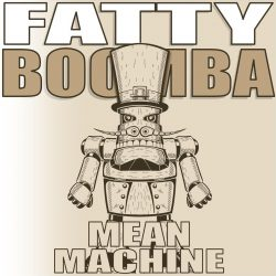 Fatty Boomba – Mean Machine (single)
