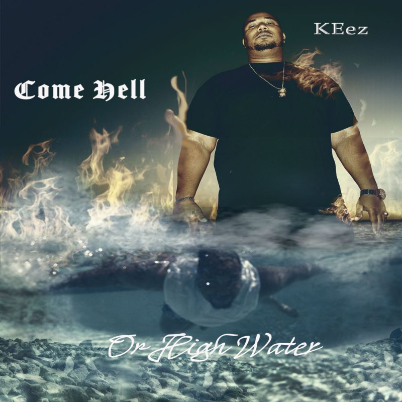KEez – Come Hell or High Water