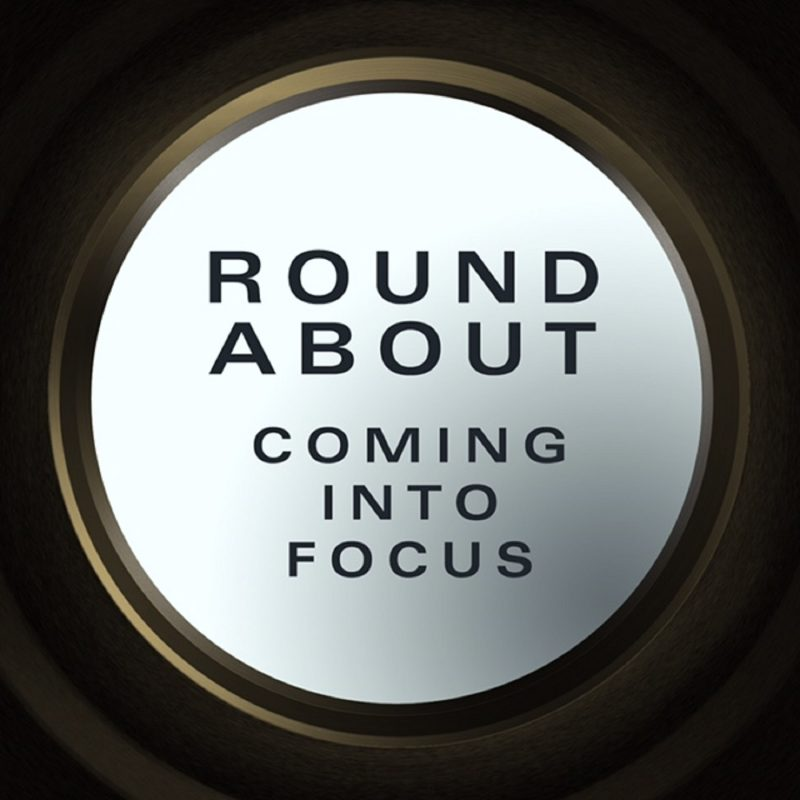 Round About – Coming Into Focus