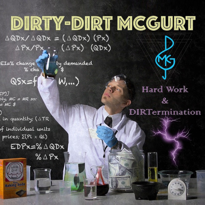 Dirty-Dirt McGurt – Hard Work & DIRTermination