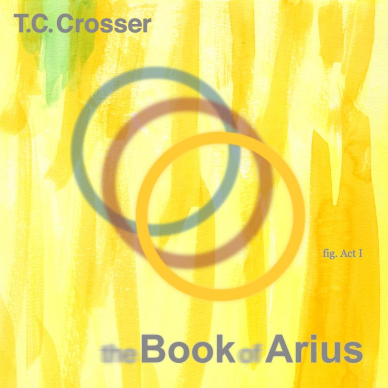 T.C. Crosser – The Book of Arius – Act I