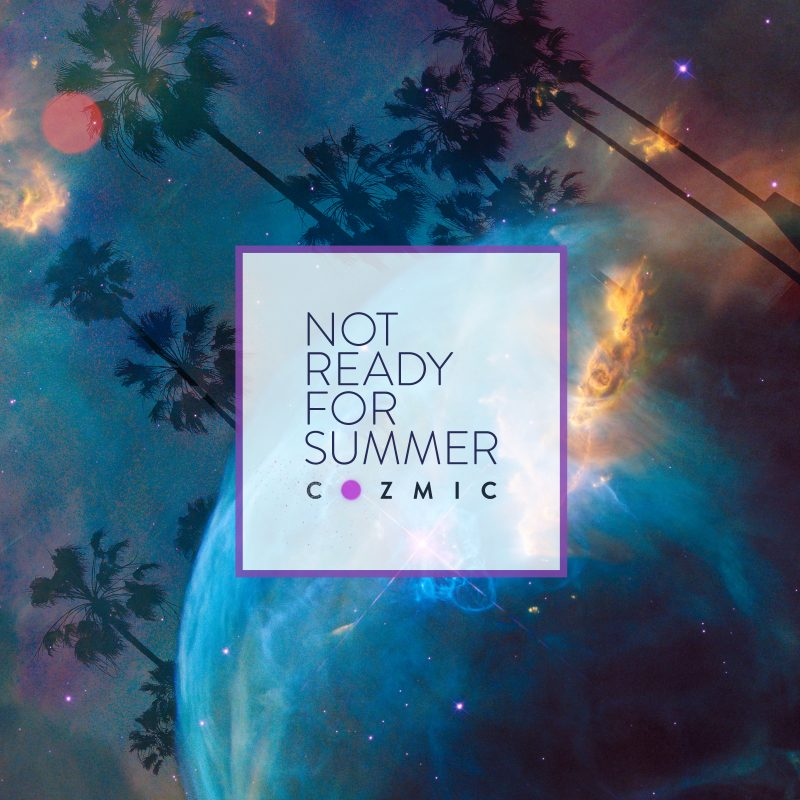 Cozmic – Not Ready For Summer (single)
