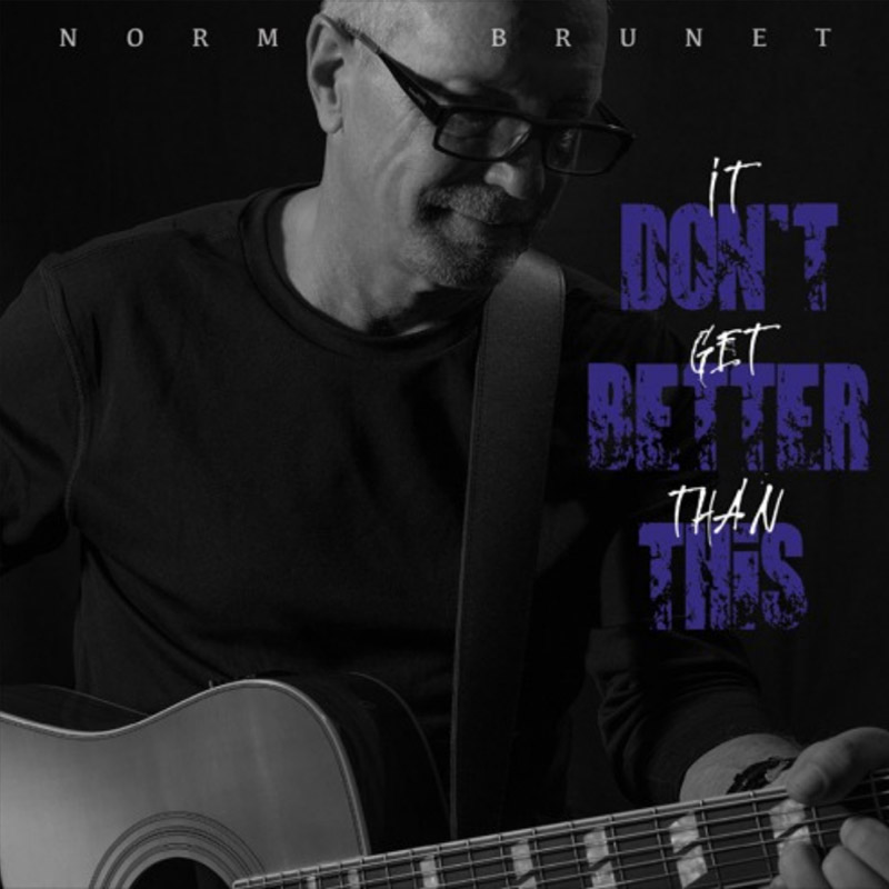 Norm Brunet – It Don't Get Better Than This