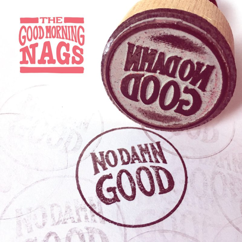 The Good Morning Nags – No Damn Good (single)