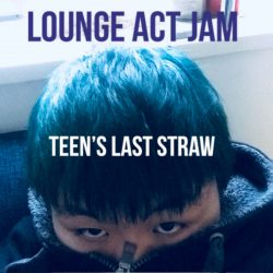 Lounge Act Jam – Teen's Last Straw